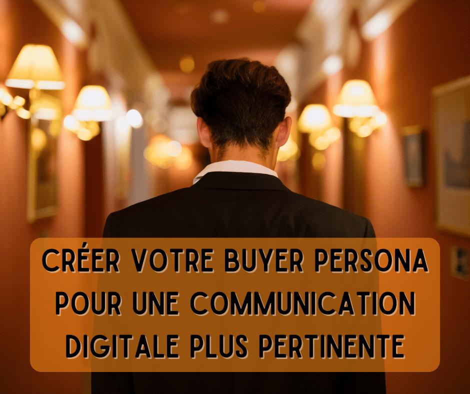 Créer votre buyer persona pour une communication digitale plus pertinente